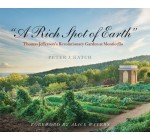 « A Rich Spot of Earth »: Thomas Jefferson's Revolutionary Garden at Monticello