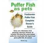 Puffer Fish as Pets. Freshwater Puffer Fish Facts, Care, Information, Food, Poisoning, Aquarium, Diseases, All Included. The Must Have Guide for All Puffer Fish Owners. (Paperback) – Common