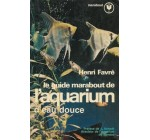 Le guide marabout de l'aquarium d'eau douce : Collection : Marabout n+ MS 77