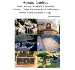 Aquatic Gardens: Ponds, Streams, Waterfalls & Fountains: Volume 1. Design & Construction & Maintenance  (Or the World According to Carp) (English Edition) Reviews