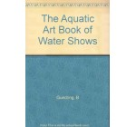 The Aquatic Art Book of Water Shows
