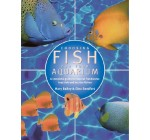 Choosing Fish for Your Aquarium: A Complete Guide to Selecting Tropical, Freshwater, Brackish and Marine Fishes Reviews